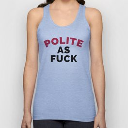 Polite As F*ck Funny Quote Unisex Tank Top