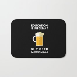 EDUCATION IS IMPORTANT BUT BEER IS IMPORTANTER - Pop Culture Bath Mat
