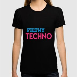 Filthy techno quote T-shirt