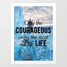 Motivational - Be courageous - Motivation Art Print