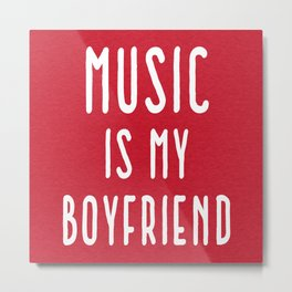 Music Is Boyfriend Quote Metal Print