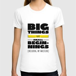 Funny Big Things Have Small Beginnings Waistline T-shirt