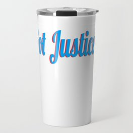 "Curious with presence of justice? Grab this cool tee design now with text ""Got Justice""  Travel Mug"