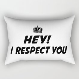 I respect you. Rectangular Pillow