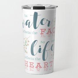 """Life Reflects the Heart"" Bible Verse Print Travel Mug"
