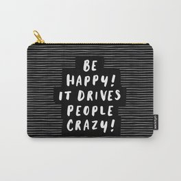 Be Happy It Drives People Crazy black and white modern typography minimalism home room wall decor Carry-All Pouch