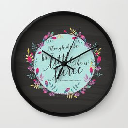 Though she be but little, she is fierce Wall Clock