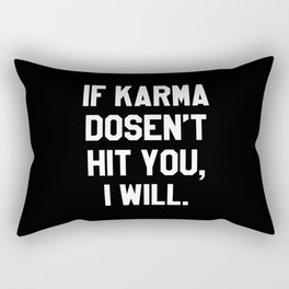 IF KARMA DOESN'T HIT YOU I WILL (Black & White) Rectangular Pillow