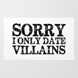 Sorry, I only date villains!  Rug