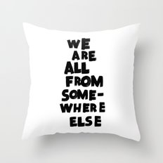 we are all from somewhere else Throw Pillow