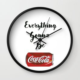 Everything gonna be Coca-Cola Wall Clock