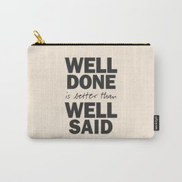 Well done is better than well said, Benjamin Franklin inspirational quote for motivation, work hard Carry-All Pouch