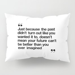 Better Than You Ever Imagined black and white monochrome typography poster design home wall bedroom Pillow Sham