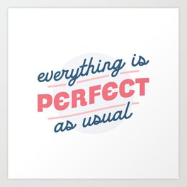 Perfect As Usual Art Print