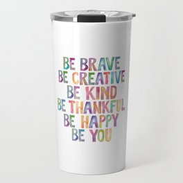 BE BRAVE BE CREATIVE BE KIND BE THANKFUL BE HAPPY BE YOU rainbow watercolor Travel Mug