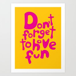 Don't Forget To Have Fun | Pink on Yellow | Motivational Typography Art Print