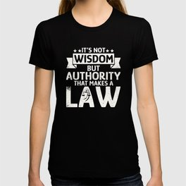 It's not wisdom but authority makes Law T-shirt