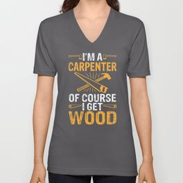 I'm A Carpenter Of Course I Get Wood Funny Woodworking Unisex V-Neck