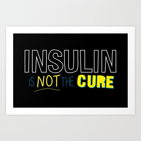 Insulin is not the Cure Art Print