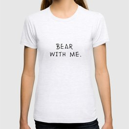 Bear with me 2 T-shirt