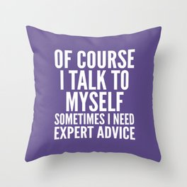 Of Course I Talk To Myself Sometimes I Need Expert Advice (Ultra Violet) Throw Pillow