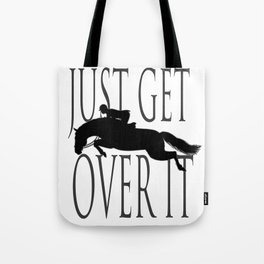 Just Get Over it Tote Bag