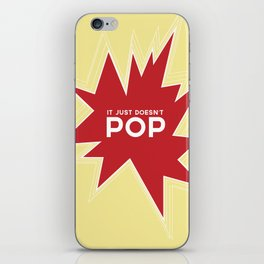 It Just Doesn't Pop iPhone Skin
