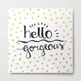 Hello Gorgeous gold Metal Print