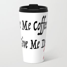 Give Me Coffee or Give Me A Nap - Silly Misquote - Travel Mug