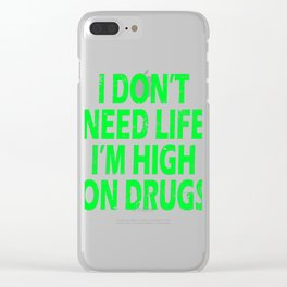 "Are You Always High Enough? Drug t-shirt that'll Suit You ""I Don't Need Life I'm High On Drugs"" Clear iPhone Case"
