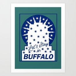LET'S STAY IN BUFFALO Art Print
