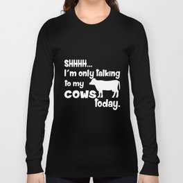 Shh Only Talking To Cows Today Funny Country Redneck Farm Gift Tee farm Long Sleeve T-shirt