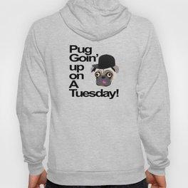 Pug Goin' Up on a Tuesday Hoody