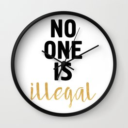 NO ONE IS ILLEGAL Wall Clock