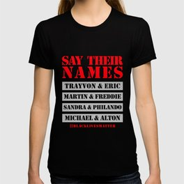 Say their names ( Black lives matter ) T-shirt