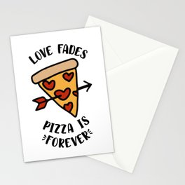 Love Fades Pizza Is Forever Stationery Cards