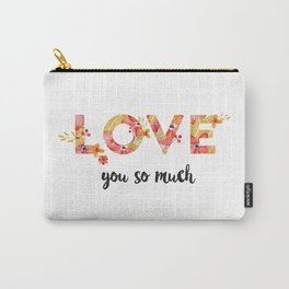 Love you so much Carry-All Pouch