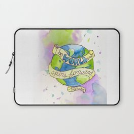 The World Only Spins Forward Laptop Sleeve