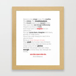 Here's to the crazy ones. Framed Art Print