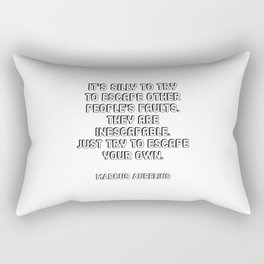 It's silly to try to escape other people's faults. They are inescapable. Just try to escape your own Rectangular Pillow