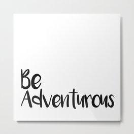 be adventurous Metal Print