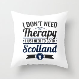 I Don't Need Therapy I Just Need To Go To Scotland Throw Pillow