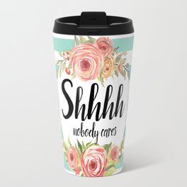 Shhh Shut up Travel Mug