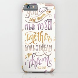 YOU ARE NEVER TOO OLD iPhone Case