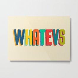 Whatevs Metal Print
