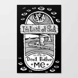 I'm Lost at Sea, Don't Bother Me  Canvas Print