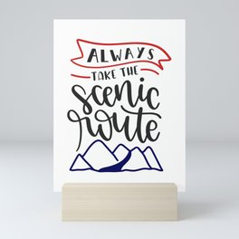 Always Take The Scenic Route Funny Mini Art Print