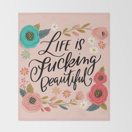 Pretty Swe*ry: Life is Fucking Beautiful Throw Blanket