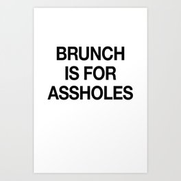 Brunch is For Assholes Art Print