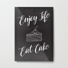 Enjoy Life. Eat Cake Metal Print